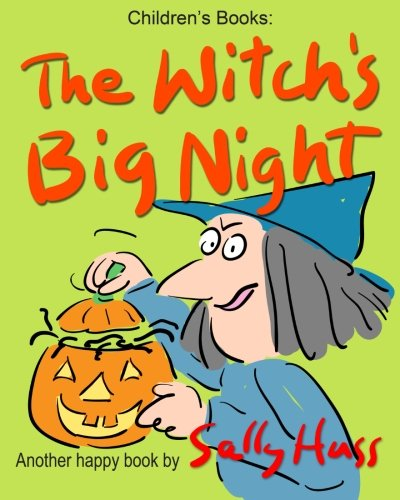 Children's Books: THE WITCH'S BIG NIGHT: (Very Funny, Rhyming Bedtime Story/Picture Book for Beginner Readers About Halloween and Kindness, Ages 2-8)