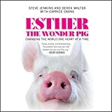 Esther the Wonder Pig: Changing the World One Hear..