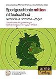Sportgeschichte mitten in Deutschland: Sammeln - Erforschen - Zeigen. Dokumentation des gleichnamigen 7. DAGS-Symposium in Freyburg/Unstrut