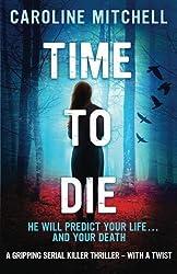 Time to Die: A gripping serial killer thriller - with a twist: Volume 2 (Detective Jennifer Knight Crime Thriller Series) by Caroline Mitchell (2015-09-22)
