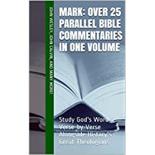 Mark: Over 25 Parallel Bible Commentaries in One Volume: Study God's Word Verse-by-Verse Alongside History's Great Theologians (Essential Bible Commentary) (English Edition)