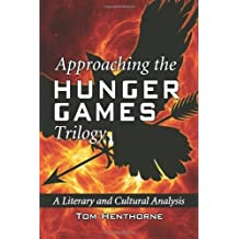 Approaching the Hunger Games Trilogy: A Literary and Cultural Analysis by Tom Henthorne (2012-07-12)