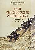 Der vergessene Weltkrieg: Europas Osten 1912-1923 - Wlodzimierz Borodziej, Maciej Górny