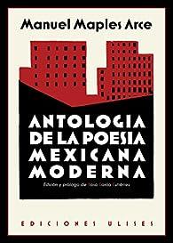 Antología de la poesía mexicana moderna par  Manuel Maples Arce
