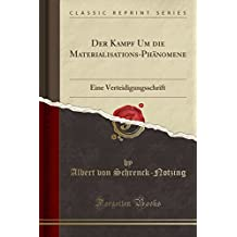 Der Kampf Um die Materialisations-Phänomene: Eine Verteidigungsschrift (Classic Reprint)