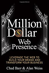 Million Dollar Web Presence: Leverage The Web to Build Your Brand and Transform Your Business by Chad Barr (2012-03-13)