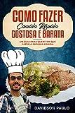 Como Fazer Comida Rápida, Gostosa e Barata: Um guia para quem tem que fazer a própria comida (Portuguese Edition)