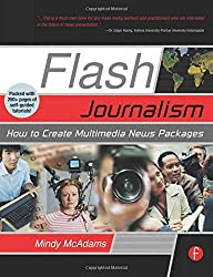 Flash Journalism: How to Create Multimedia News Packages