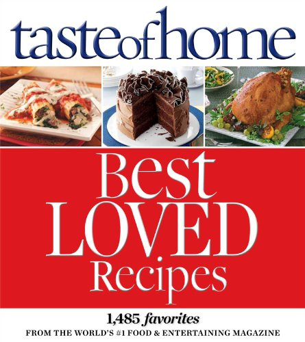 Digest Loved Best Books Readers (Taste of Home Best Loved Recipes: 1485 Favorites from the World S #1 Food & Entertaining Magazine)