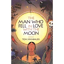 The Man Who Fell in Love with the Moon: A Novel by Tom Spanbauer (2000-01-06)
