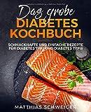 Das große Diabetes Kochbuch: schmackhafte und einfache Rezepte für Diabetes Typ I und Diabetes Typ II -