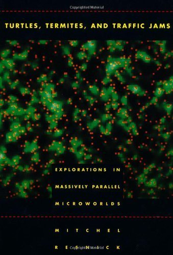 Turtles, Termites, and Traffic Jams: Explorations in Massively Parallel Microworlds (Complex Adaptive Systems) by Mitchel Resnick (1997-01-10)