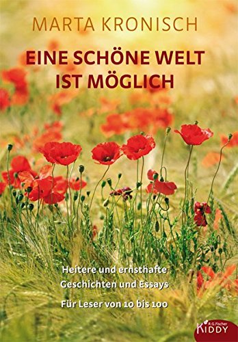 Eine schöne Welt ist möglich: Heitere und ernsthafte Geschichten und Essays. Für Leser von 10 bis 100 (R.G. Fischer Kiddy)