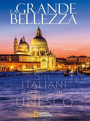 La grande bellezza. I siti italiani patrimonio dell'Unesco. Ediz. illustrata