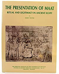The Presentation of Maat : Ritual & Legitimacy in Ancient Egypt (Studies in Ancient Oriental Civilizations)