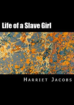 Incidents in the Life of a Slave Girl: Written by Herself by [Jacobs, Harriet]