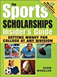 The Sports Scholarships Insider's Guide: Getting Money for College at any Division by Dion Wheeler (2005-04-01)