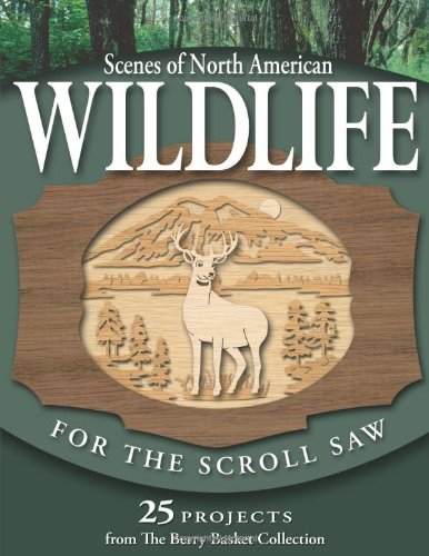 Scenes of North American Wildlife for the Scroll Saw: 25 Projects from the Berry Basket Collection