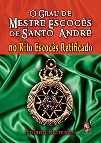 O Grau de Mestre Escoces de Santo Andre. No Rito Escoces Retificado (Em Portuguese do Brasil)