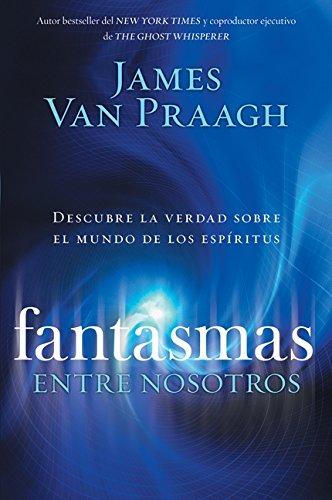 Fantasmas Entre Nosotros par James Van Praagh