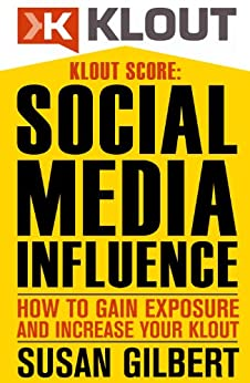 KLOUT SCORE:  Social Media Influence, How to Gain Exposure and Increase Your Klout (English Edition) par [Gilbert, Susan]