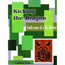 Kicking the Dragon: Confessions of a Tax Heretic by Larken Rose (2008-08-02)