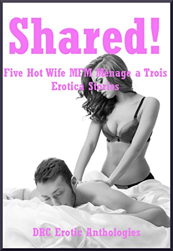 Five Hot Wife Mfm Menage A Trois Erotica Stories English Edition
