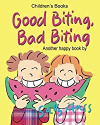 Children's Books: GOOD BITING, BAD BITING: (Adorable Rhyming Bedtime Story/Picture Book, About Using Teeth for Biting into Delicious, Nutritious Food ... Readers, with 30 Illustrations, Ages 2-7) by Sally Huss (2016-04-08)