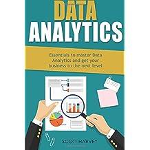 Data Analytics: Essentials to master Data Analytics and get your business to the next level (Data Science, Big Data, Data Analytics)