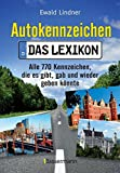 Autokennzeichen - Das Lexikon: Alle 770 Kennzeichen, die es gibt, gab und wieder geben könnte. Mit Quizfragen für die ganze Familie - Ewald Lindner