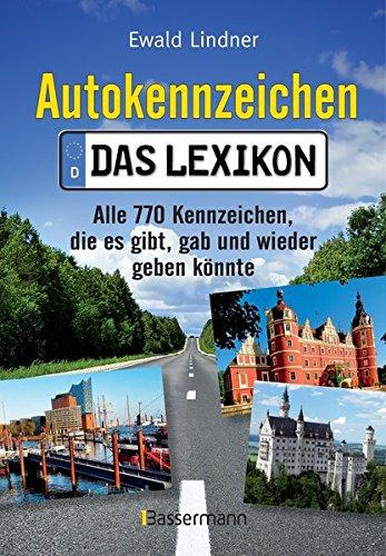 Autokennzeichen - Das Lexikon: Alle 770 Kennzeichen, die es gibt, gab und wieder geben könnte. Mit Quizfragen für die ganze Familie
