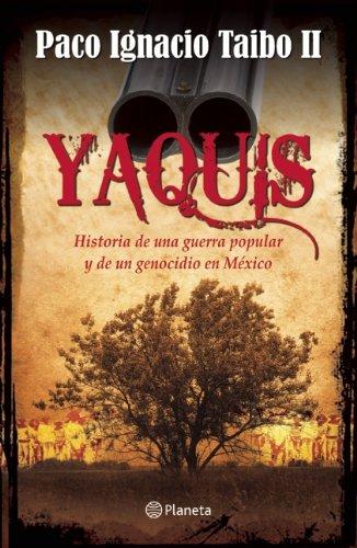 Yaquis: Historia de una Guerra Popular y un Genocidio en Mexico