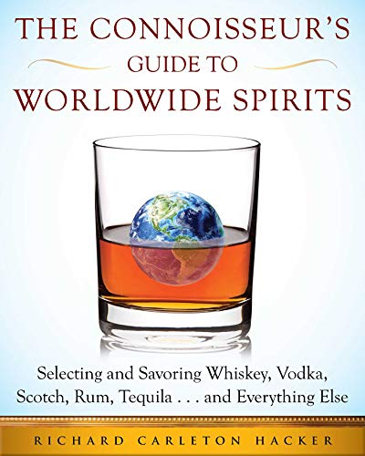The Connoisseurâ€TMs Guide to Worldwide Spirits: Selecting and Savoring Whiskey, Vodka, Scotch, Rum, Tequila . . . and Everything Else (Expertâ€TMs Guide to Selecting, Sipping,) (English Edition)