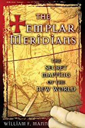 The Templar Meridians: The Secret Mapping of the New World: Written by William F. Mann, 2005 Edition, Publisher: Destiny Books,U.S. [Paperback]