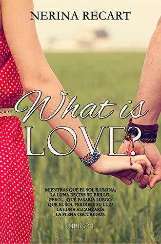 What is love?: ¿Qué es el amor? (SERIE WIL nº 1) de Nerina Recart