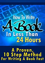 How To Write A Book In Less Than 24 Hours (How To Write A Kindle Book, How To Write A Novel, Book Writing, Writing A Novel, Write For Kindle) (English Edition)