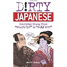 Dirty Japanese: Everyday Slang from What's Up? to F*%# Off! (Dirty Everyday Slang) by Matt Fargo (2007-04-26)