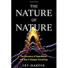 The Nature of Nature: The Underlying Reality of Nature and How Superwaves Will Change Everything