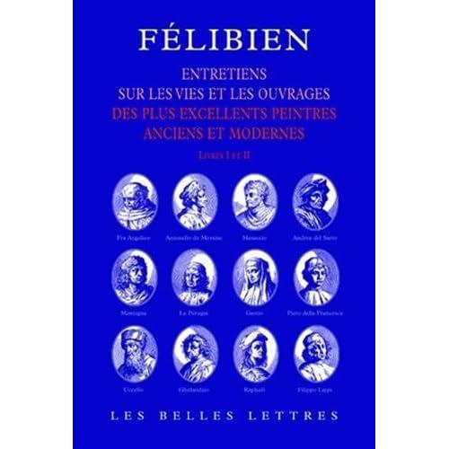 Entretiens: Entretiens sur les vies et sur les ouvrages des plus excellents peintres anciens et modernes (livres I et II).