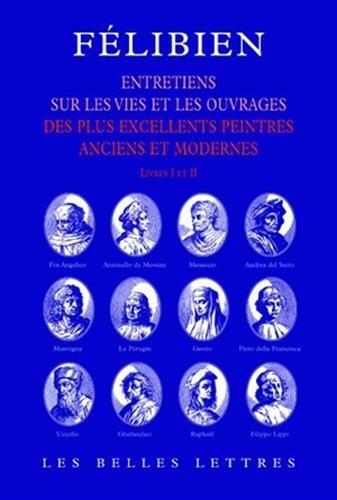 Entretiens: Entretiens sur les vies et sur les ouvrages des plus excellents peintres anciens et modernes (livres I et II). par Félibien