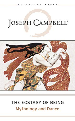Ecstasy of Being: Mythology and Dance (The Collected Works of Joseph Campbell Book 8) (English Edition)