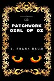 The Patchwork Girl Of Oz: By L. Frank Baum - Illustrated