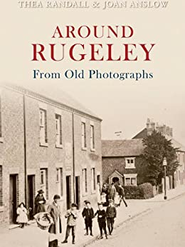 Around Rugeley From Old Photographs (English Edition) de [Anslow, Joan, Randall, Thea]