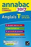 Annales Annabac 2017 Anglais Tle LV1 et LV2: sujets et corrigés du bac Terminale toutes séries...