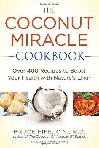 the-coconut-miracle-cookbook-over-400-recipes-to-boost-your-health-with-natures-elixir