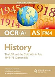OCR(A) AS History Student Unit Guide: Unit F964 The USA and the Cold War in Asia 1945-75 (Option B5)