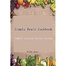 Simple Brule Cookbook: Simple Custard Pastry  recipes (English Edition)