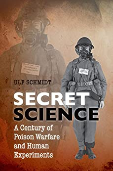 Secret Science: A Century of Poison Warfare and Human Experiments by [Schmidt, Ulf]