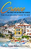 Greece: Greece Travel Guide: The 30 Best Tips For Your Trip To Greece - The Places You Have To See (Athens, Rhodes, Crete, Santorini, Corfu Book 1)