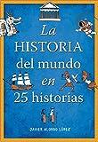 La Historia Del Mundo En 25 Historias (CAJON DESASTRE)